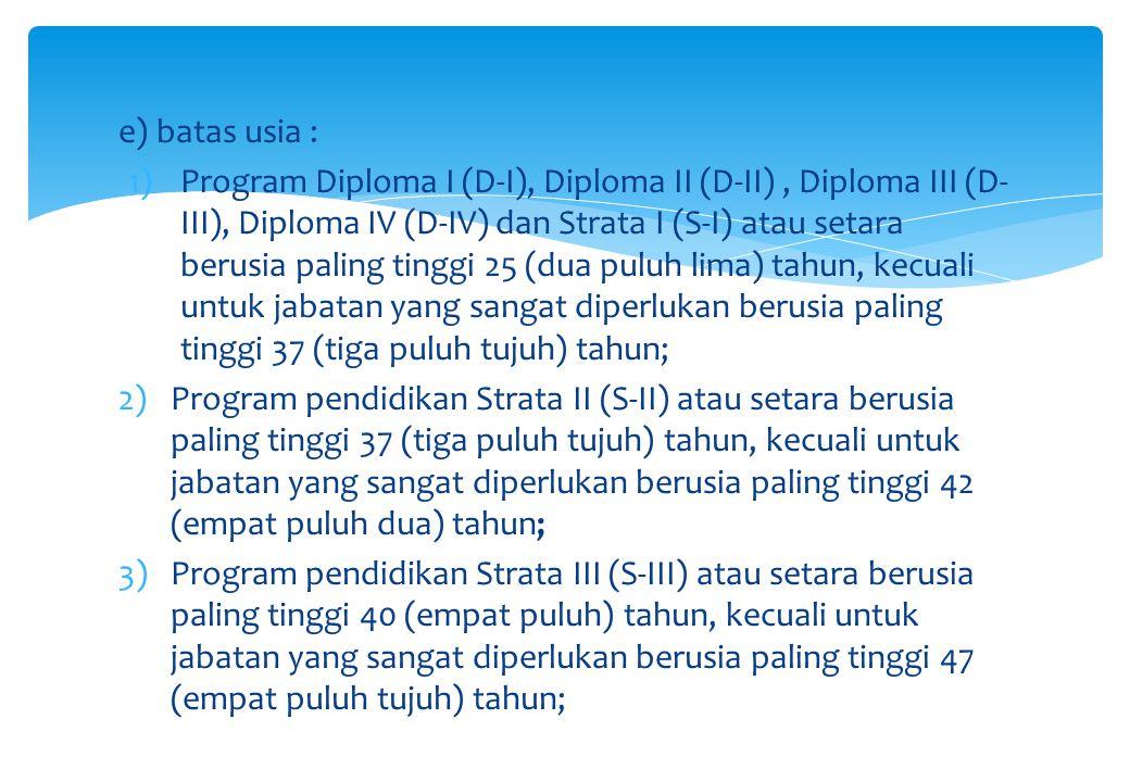 e) batas usia : 1)Program Diploma I (D-I), Diploma II (D-II), Diploma III (D- III), Diploma IV (D-IV) dan Strata I (S-I) atau setara berusia paling ti