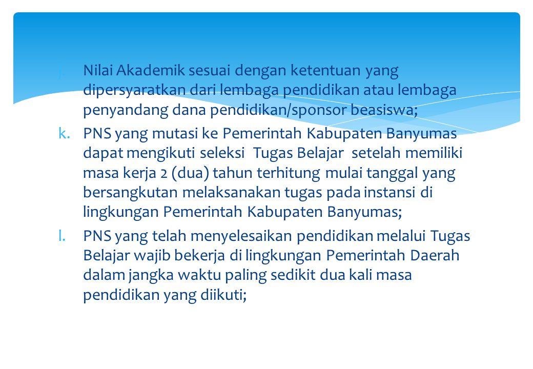 j.Nilai Akademik sesuai dengan ketentuan yang dipersyaratkan dari lembaga pendidikan atau lembaga penyandang dana pendidikan/sponsor beasiswa; k.PNS y