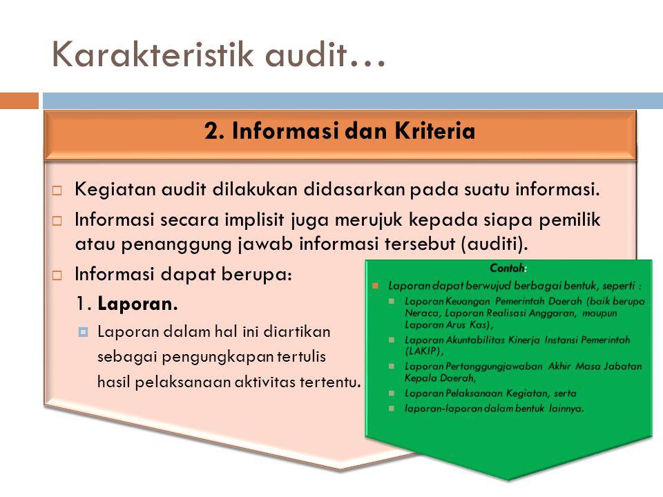 Karakteristik audit…  Kegiatan audit dilakukan didasarkan pada suatu informasi.  Informasi secara implisit juga merujuk kepada siapa pemilik atau pe