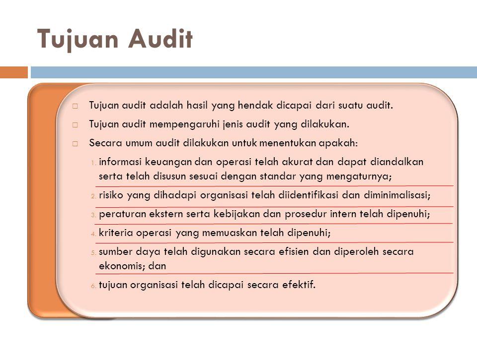 Tujuan Audit  Tujuan audit adalah hasil yang hendak dicapai dari suatu audit.  Tujuan audit mempengaruhi jenis audit yang dilakukan.  Secara umum a