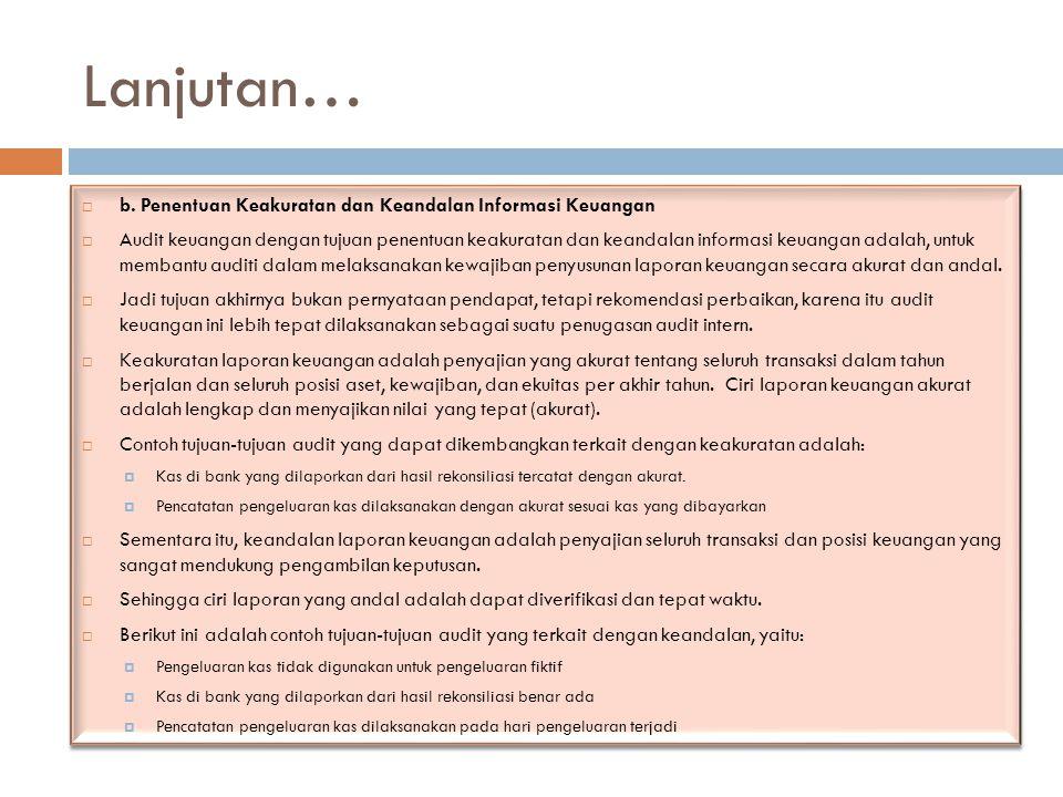Lanjutan…  b. Penentuan Keakuratan dan Keandalan Informasi Keuangan  Audit keuangan dengan tujuan penentuan keakuratan dan keandalan informasi keuan