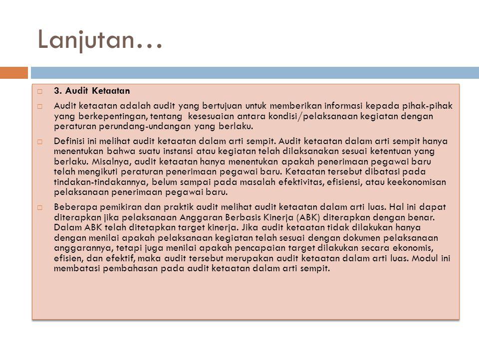Lanjutan…  3. Audit Ketaatan  Audit ketaatan adalah audit yang bertujuan untuk memberikan informasi kepada pihak-pihak yang berkepentingan, tentang