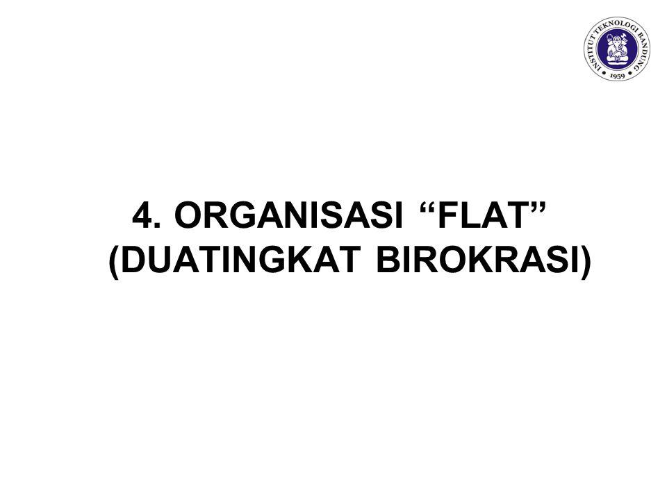 4. ORGANISASI FLAT (DUATINGKAT BIROKRASI)