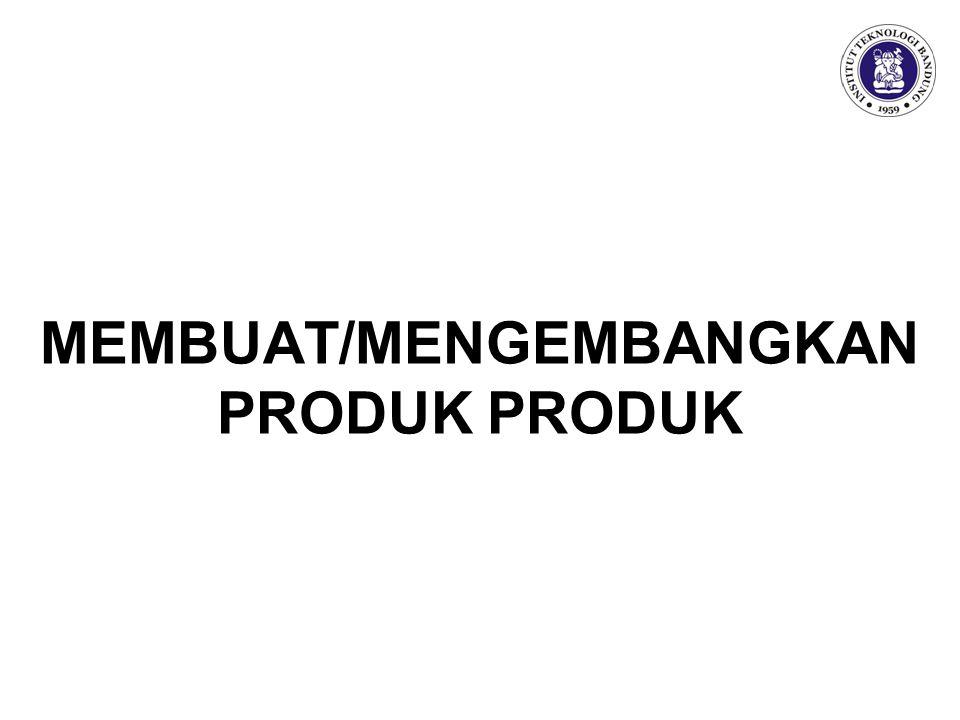 MEMBUAT/MENGEMBANGKAN PRODUK PRODUK