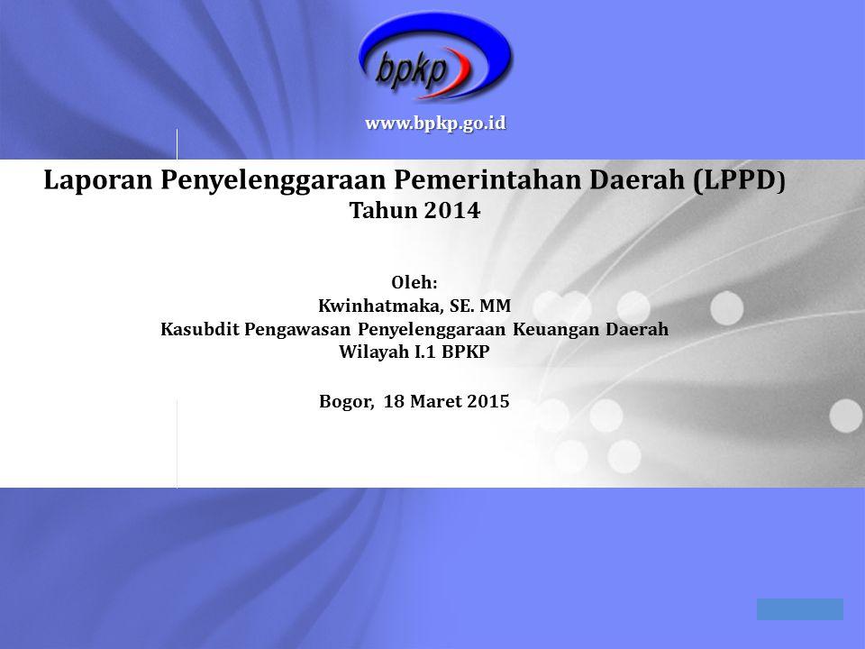 © 2010 BPKP www.bpkp.go.id Laporan Penyelenggaraan Pemerintahan Daerah (LPPD ) Tahun 2014 Oleh: Kwinhatmaka, SE. MM Kasubdit Pengawasan Penyelenggaraa