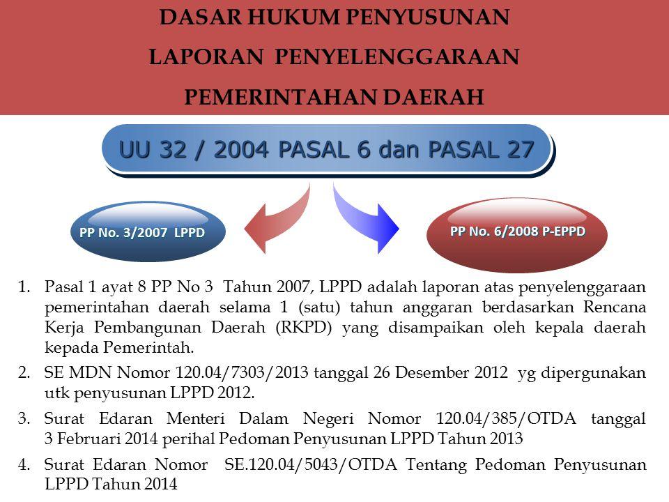 1.Pasal 1 ayat 8 PP No 3 Tahun 2007, LPPD adalah laporan atas penyelenggaraan pemerintahan daerah selama 1 (satu) tahun anggaran berdasarkan Rencana K