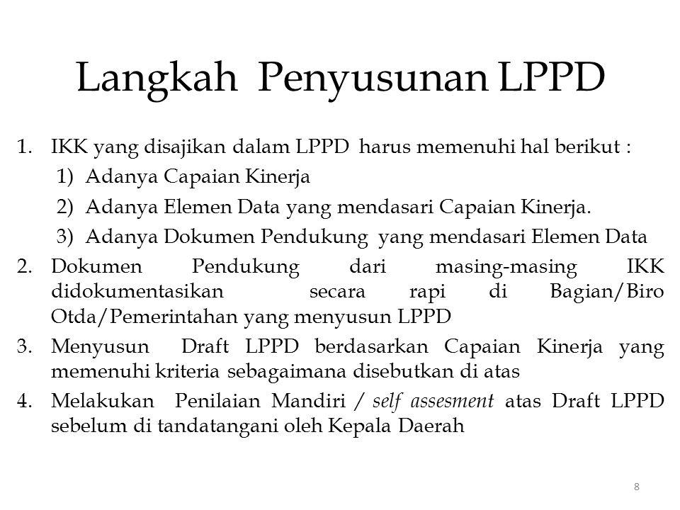 Langkah Penyusunan LPPD 1.IKK yang disajikan dalam LPPD harus memenuhi hal berikut : 1)Adanya Capaian Kinerja 2)Adanya Elemen Data yang mendasari Capa