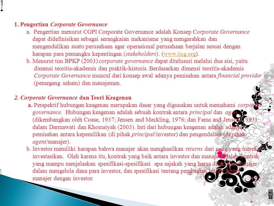 1. Pengertian Corporate Governance a. Pengertian menurut CGPI Corporate Governance adalah Konsep Corporate Governance dapat didefinisikan sebagai sera