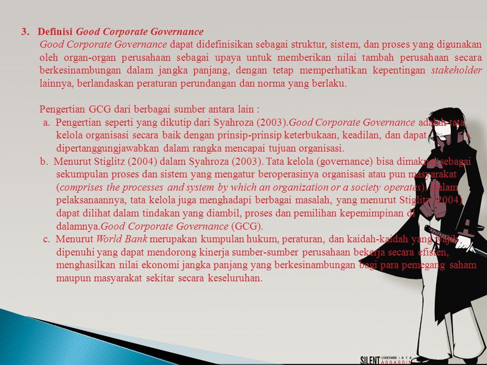 3. Definisi Good Corporate Governance Good Corporate Governance dapat didefinisikan sebagai struktur, sistem, dan proses yang digunakan oleh organ-org