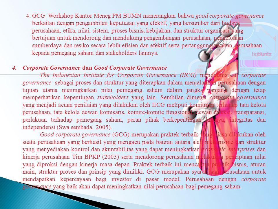 4. GCG Workshop Kantor Meneg PM BUMN menerangkan bahwa good corporate governance berkaitan dengan pengambilan keputusan yang efektif, yang bersumber d