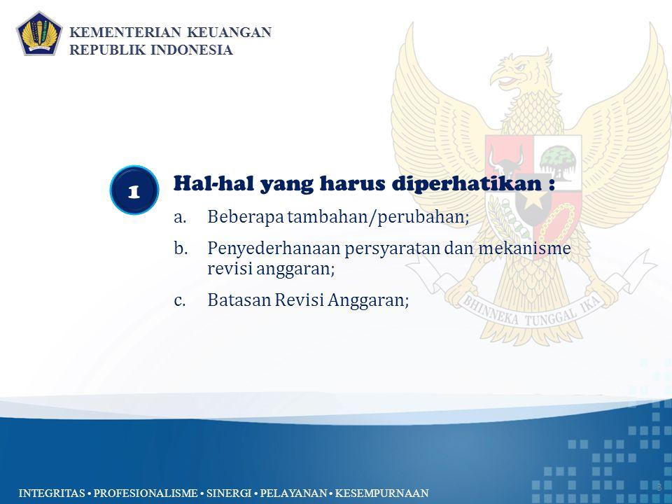 INTEGRITAS PROFESIONALISME SINERGI PELAYANAN KESEMPURNAAN 3 Hal-hal yang harus diperhatikan : a.Beberapa tambahan/perubahan; b.Penyederhanaan persyaratan dan mekanisme revisi anggaran; c.Batasan Revisi Anggaran; 1