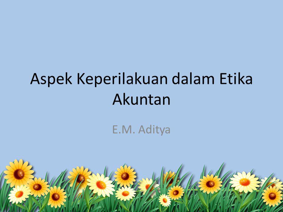 Aspek Keperilakuan dalam Etika Akuntan E.M. Aditya