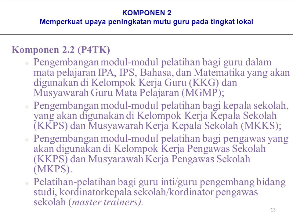 13 KOMPONEN 2 Memperkuat upaya peningkatan mutu guru pada tingkat lokal Komponen 2.2 (P4TK) l Pengembangan modul-modul pelatihan bagi guru dalam mata