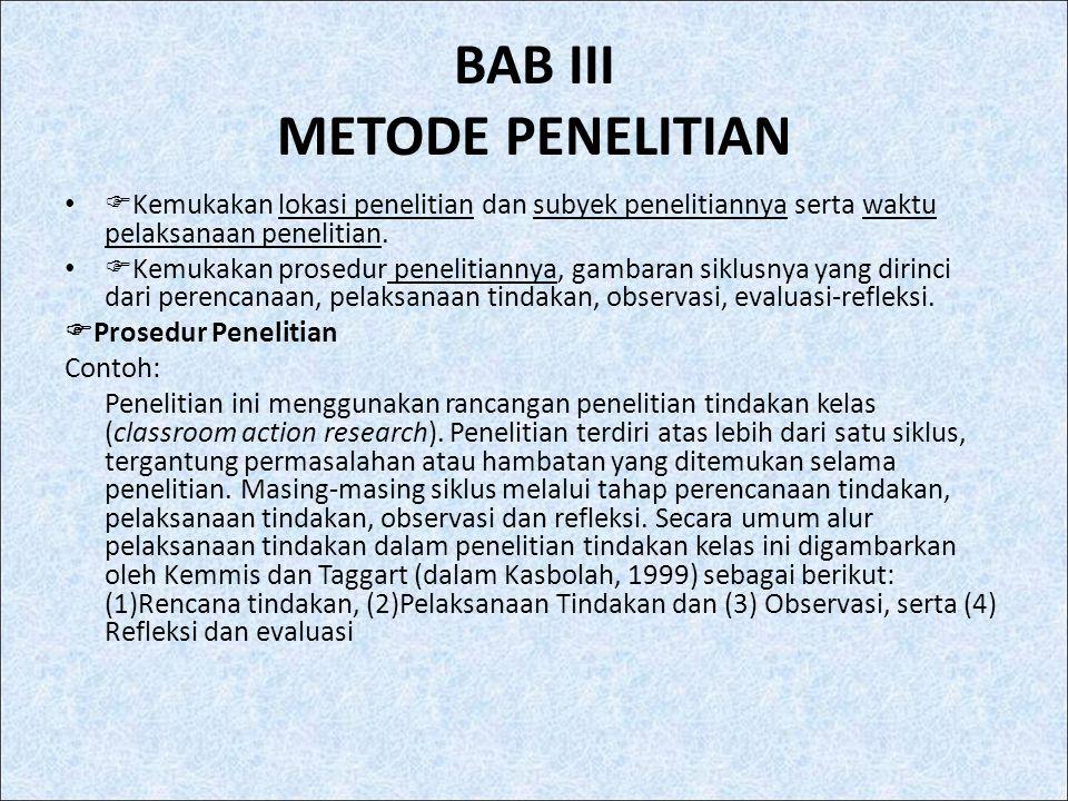 BAB III METODE PENELITIAN  Kemukakan lokasi penelitian dan subyek penelitiannya serta waktu pelaksanaan penelitian.