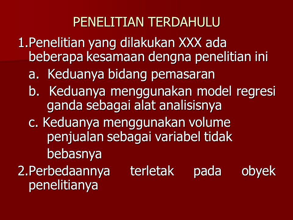 PENELITIAN TERDAHULU 1.Penelitian yang dilakukan XXX ada beberapa kesamaan dengna penelitian ini a.