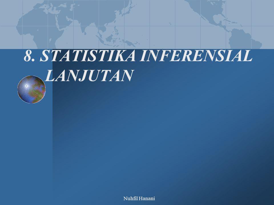Nuhfil Hanani 8. STATISTIKA INFERENSIAL LANJUTAN
