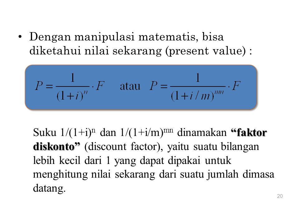 """20 Dengan manipulasi matematis, bisa diketahui nilai sekarang (present value) : """"faktor diskonto"""" Suku 1/(1+i) n dan 1/(1+i/m) mn dinamakan """"faktor di"""