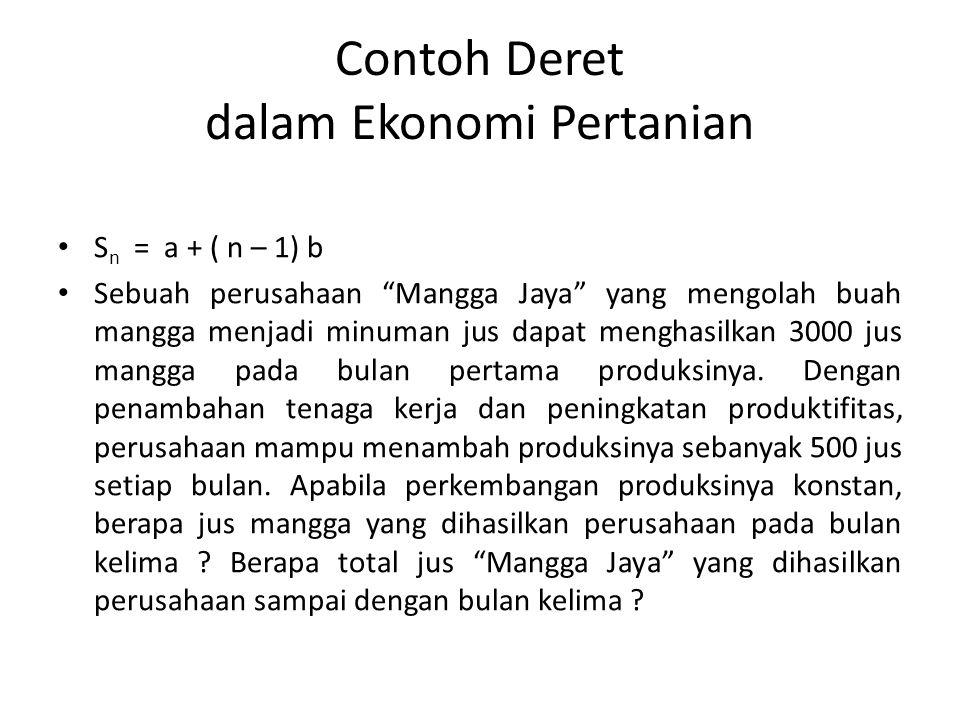 "Contoh Deret dalam Ekonomi Pertanian S n = a + ( n – 1) b Sebuah perusahaan ""Mangga Jaya"" yang mengolah buah mangga menjadi minuman jus dapat menghasi"