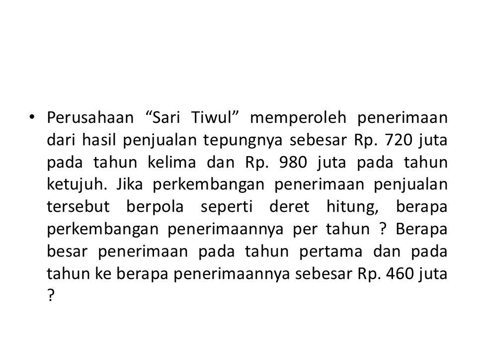 """Perusahaan """"Sari Tiwul"""" memperoleh penerimaan dari hasil penjualan tepungnya sebesar Rp. 720 juta pada tahun kelima dan Rp. 980 juta pada tahun ketuju"""