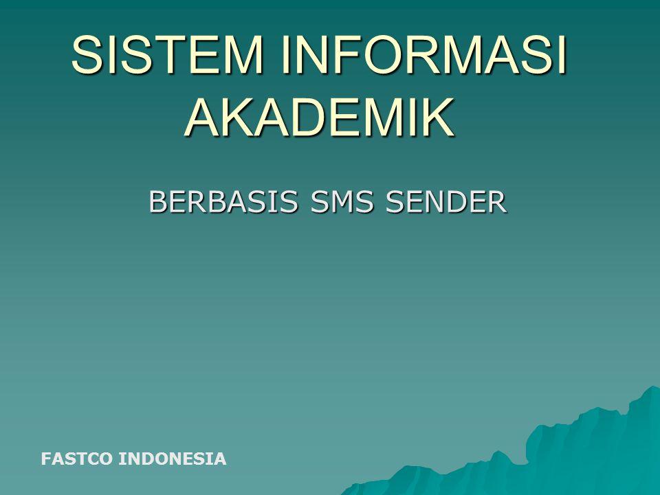 SISTEM INFORMASI AKADEMIK BERBASIS SMS SENDER FASTCO INDONESIA