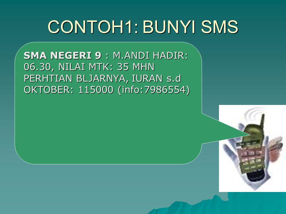 CONTOH1: BUNYI SMS SMA NEGERI 9 : M.ANDI HADIR: 06.30, NILAI MTK: 35 MHN PERHTIAN BLJARNYA, IURAN s.d OKTOBER: 115000 (info:7986554)