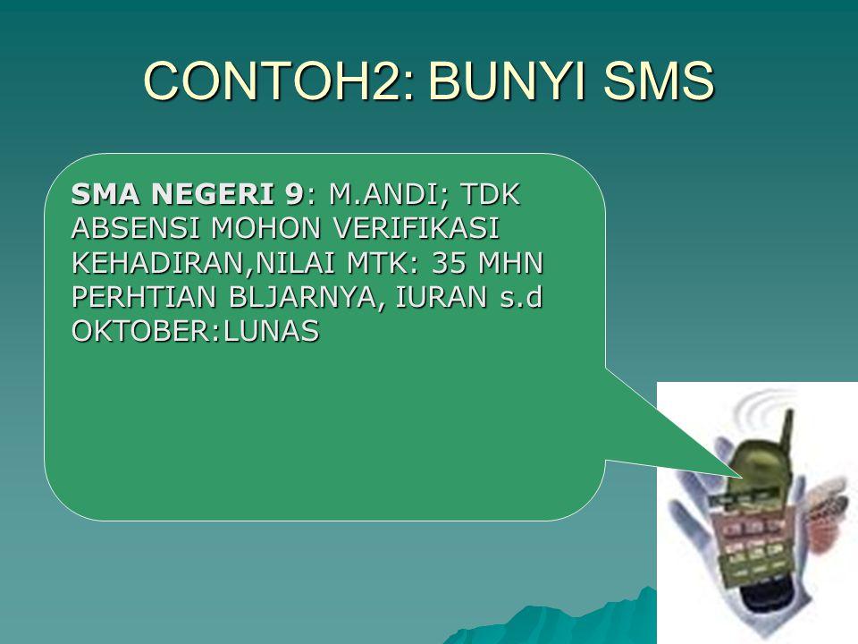 CONTOH2: BUNYI SMS SMA NEGERI 9: M.ANDI; TDK ABSENSI MOHON VERIFIKASI KEHADIRAN,NILAI MTK: 35 MHN PERHTIAN BLJARNYA, IURAN s.d OKTOBER:LUNAS