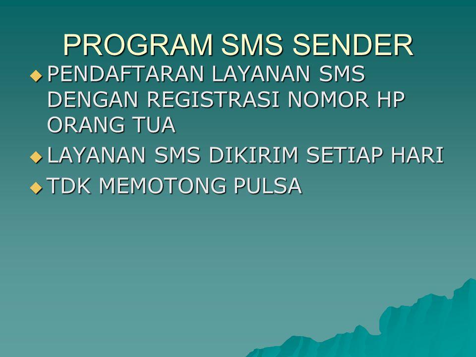 PROGRAM SMS SENDER  PENDAFTARAN LAYANAN SMS DENGAN REGISTRASI NOMOR HP ORANG TUA  LAYANAN SMS DIKIRIM SETIAP HARI  TDK MEMOTONG PULSA