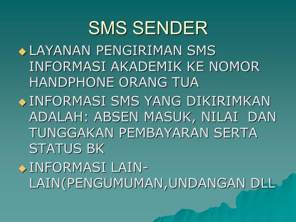 SMS SENDER  LAYANAN PENGIRIMAN SMS INFORMASI AKADEMIK KE NOMOR HANDPHONE ORANG TUA  INFORMASI SMS YANG DIKIRIMKAN ADALAH: ABSEN MASUK, NILAI DAN TUN