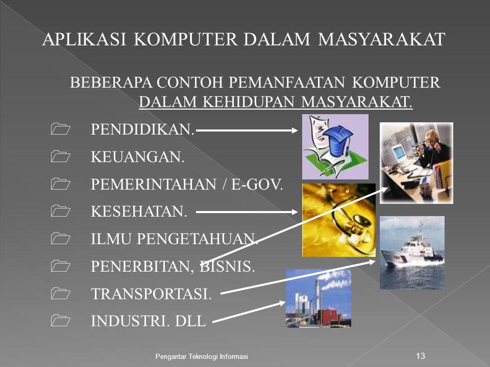 Pengantar Teknologi Informasi 13 APLIKASI KOMPUTER DALAM MASYARAKAT BEBERAPA CONTOH PEMANFAATAN KOMPUTER DALAM KEHIDUPAN MASYARAKAT.
