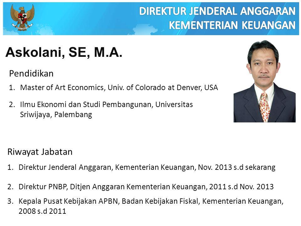 Askolani, SE, M.A. Pendidikan 1.Master of Art Economics, Univ. of Colorado at Denver, USA 2.Ilmu Ekonomi dan Studi Pembangunan, Universitas Sriwijaya,