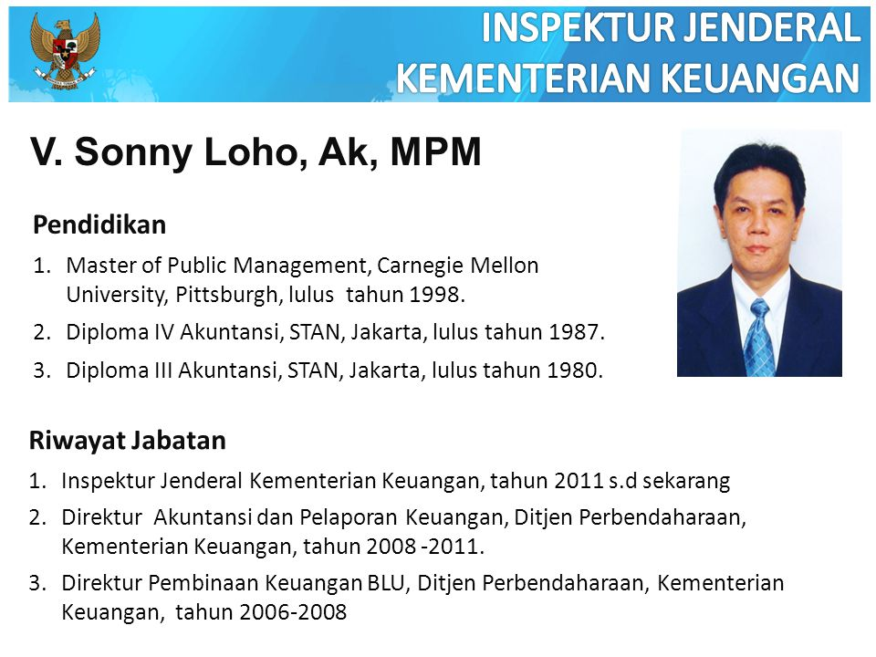 V. Sonny Loho, Ak, MPM Pendidikan 1.Master of Public Management, Carnegie Mellon University, Pittsburgh, lulus tahun 1998. 2.Diploma IV Akuntansi, STA