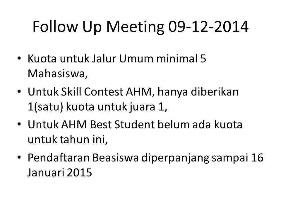 Follow Up Meeting 09-12-2014 Kuota untuk Jalur Umum minimal 5 Mahasiswa, Untuk Skill Contest AHM, hanya diberikan 1(satu) kuota untuk juara 1, Untuk A