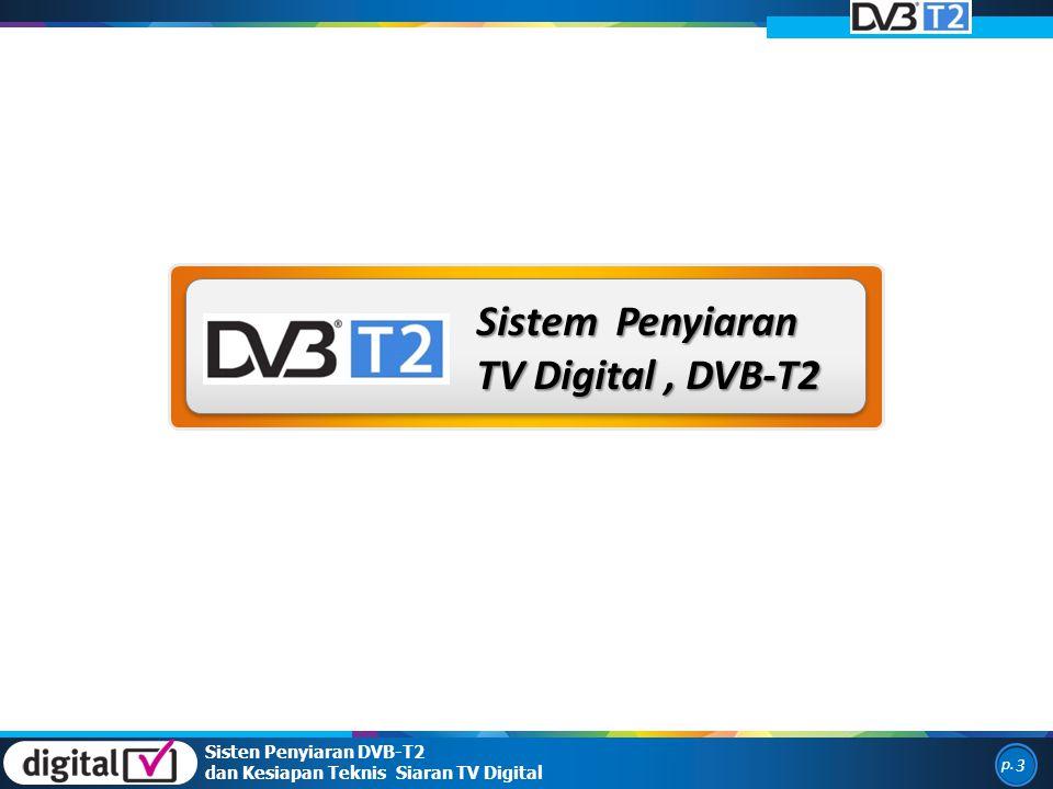 p. 3 Sistem Penyiaran TV Digital, DVB-T2 Sisten Penyiaran DVB-T2 dan Kesiapan Teknis Siaran TV Digital