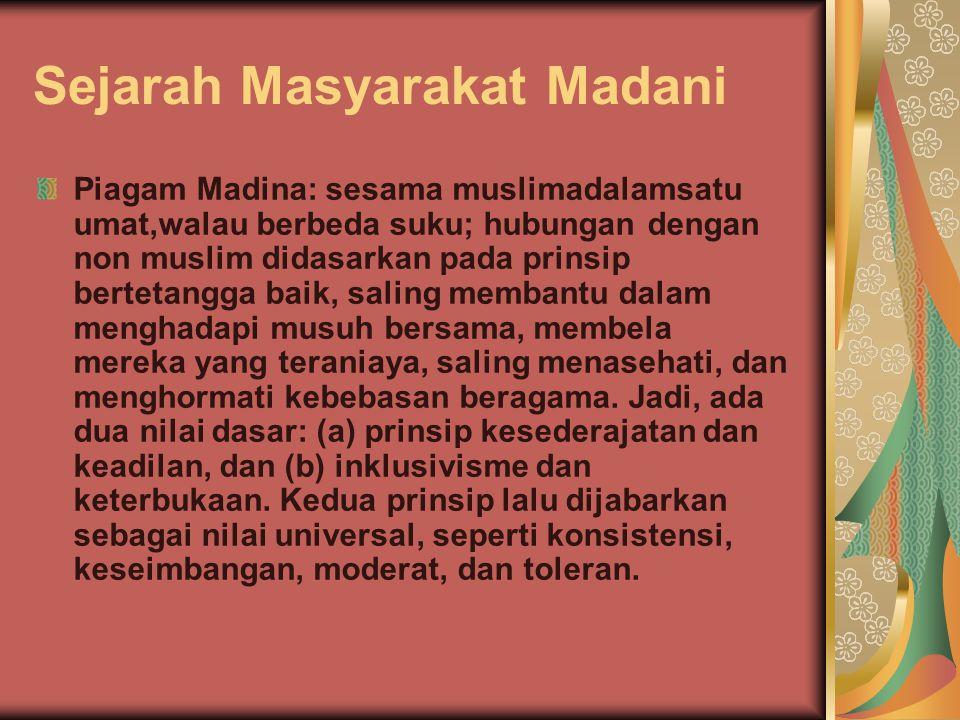 Sejarah Masyarakat Madani Piagam Madina: sesama muslimadalamsatu umat,walau berbeda suku; hubungan dengan non muslim didasarkan pada prinsip bertetang