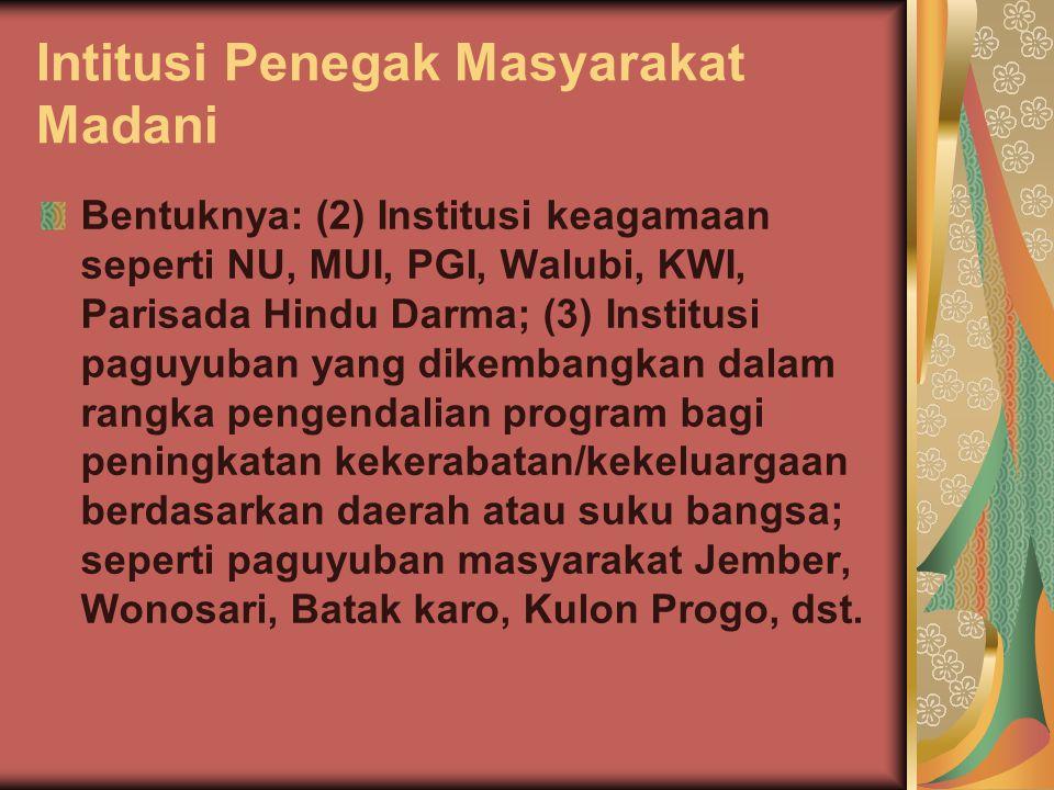 Intitusi Penegak Masyarakat Madani Bentuknya: (2) Institusi keagamaan seperti NU, MUI, PGI, Walubi, KWI, Parisada Hindu Darma; (3) Institusi paguyuban