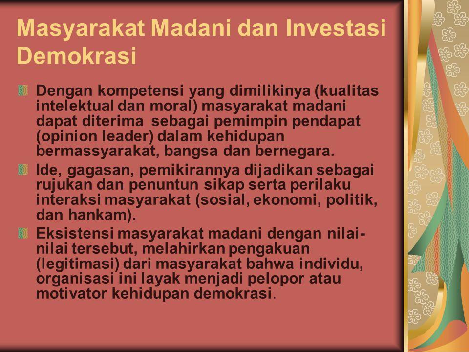 Masyarakat Madani dan Investasi Demokrasi Dengan kompetensi yang dimilikinya (kualitas intelektual dan moral) masyarakat madani dapat diterima sebagai