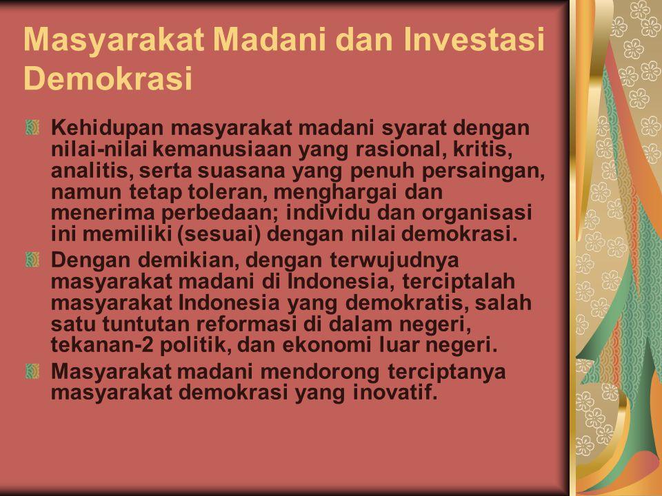 Masyarakat Madani dan Investasi Demokrasi Kehidupan masyarakat madani syarat dengan nilai-nilai kemanusiaan yang rasional, kritis, analitis, serta sua