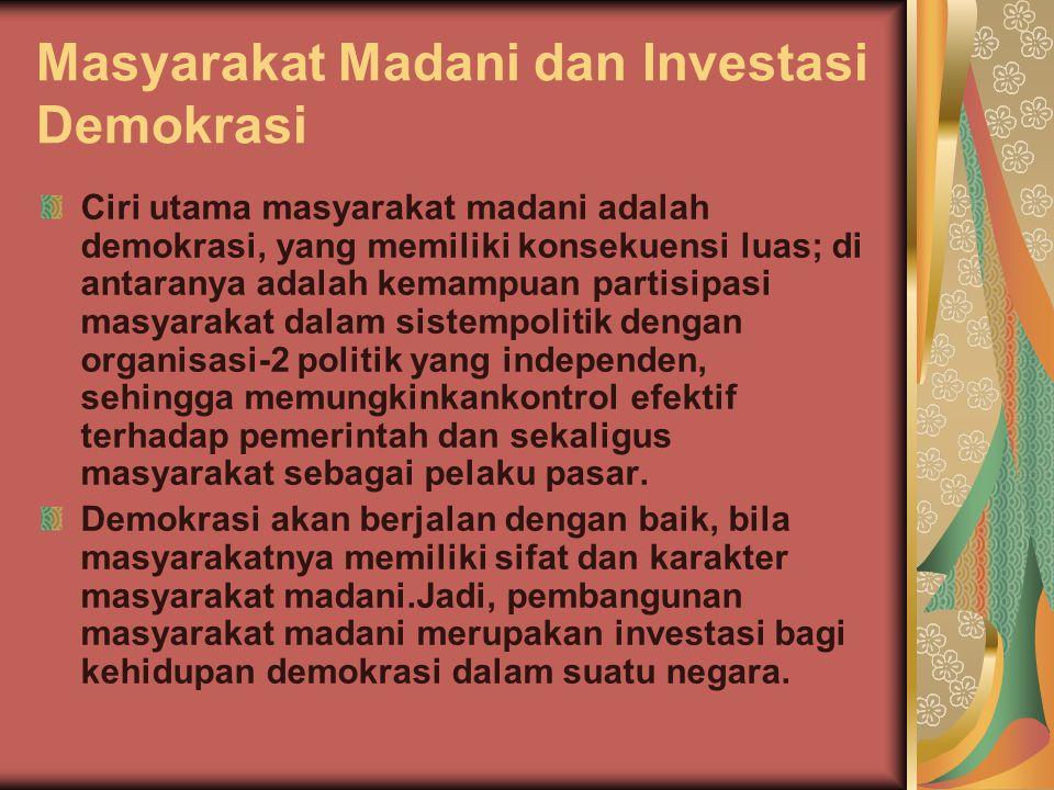 Masyarakat Madani dan Investasi Demokrasi Ciri utama masyarakat madani adalah demokrasi, yang memiliki konsekuensi luas; di antaranya adalah kemampuan