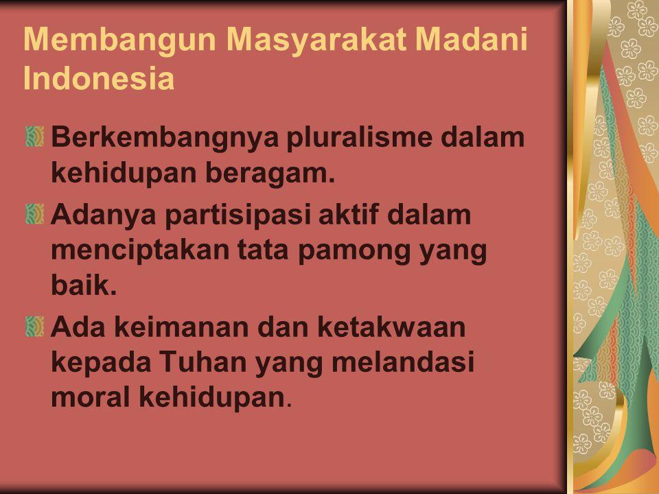 Membangun Masyarakat Madani Indonesia Berkembangnya pluralisme dalam kehidupan beragam. Adanya partisipasi aktif dalam menciptakan tata pamong yang ba