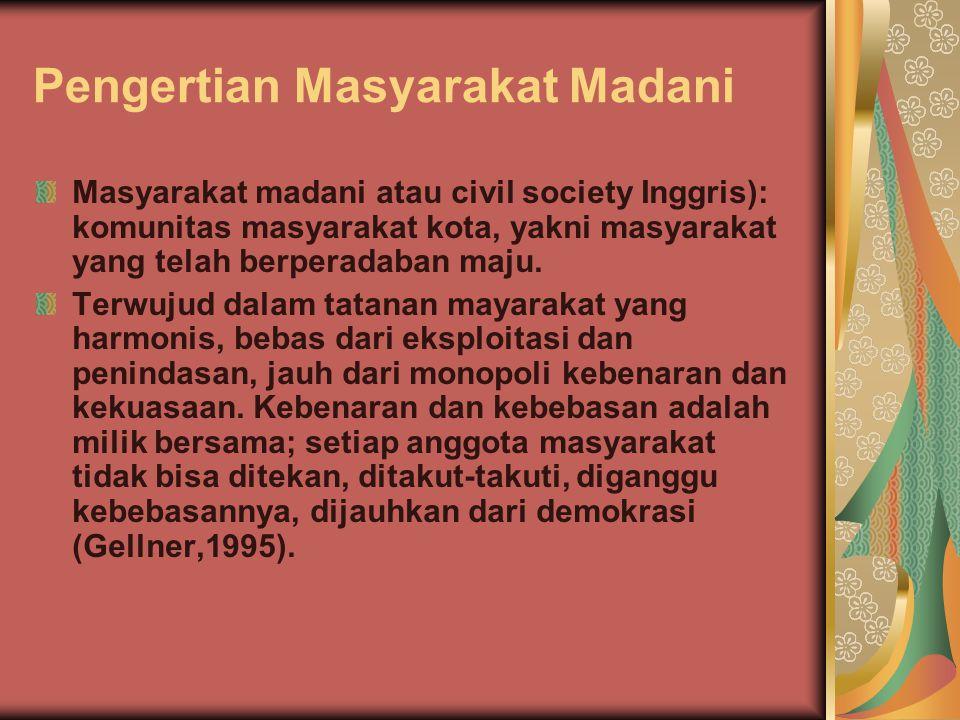 Pengertian Masyarakat Madani Masyarakat madani atau civil society Inggris): komunitas masyarakat kota, yakni masyarakat yang telah berperadaban maju.