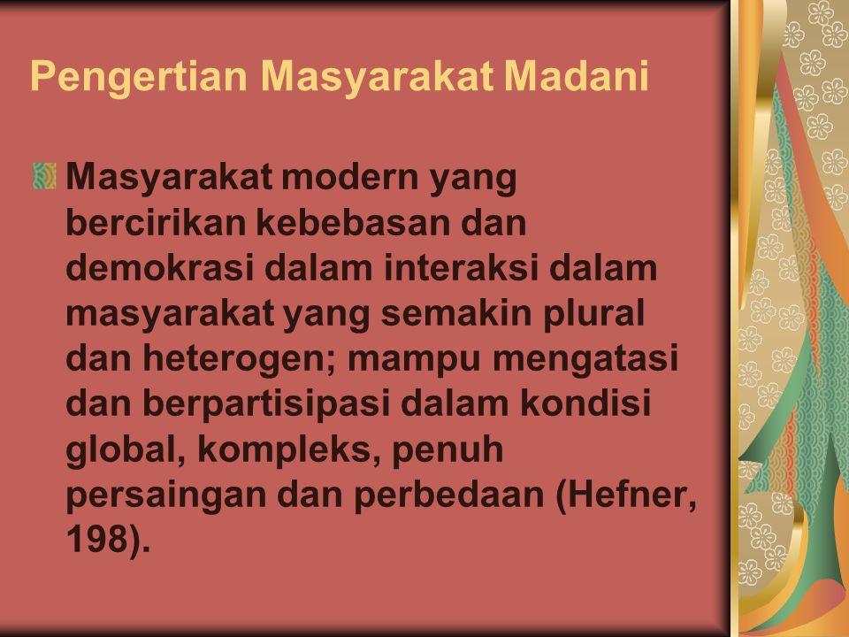 Masyarakat Madani dan Investasi Demokrasi Dengan kompetensi yang dimilikinya (kualitas intelektual dan moral) masyarakat madani dapat diterima sebagai pemimpin pendapat (opinion leader) dalam kehidupan bermassyarakat, bangsa dan bernegara.