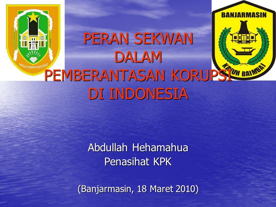 PERAN SEKWAN DALAM PEMBERANTASAN KORUPSI DI INDONESIA Abdullah Hehamahua Penasihat KPK (Banjarmasin, 18 Maret 2010)