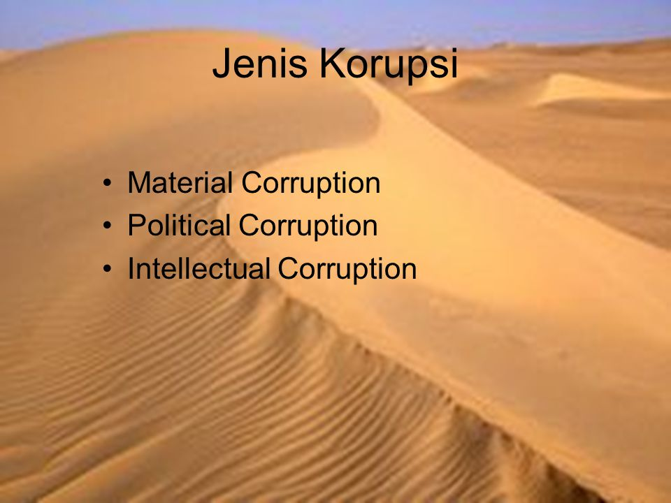 Jenis Korupsi Material Corruption Political Corruption Intellectual Corruption