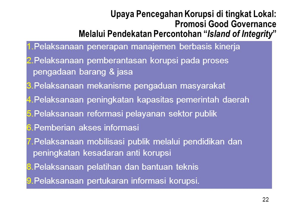 "22 Upaya Pencegahan Korupsi di tingkat Lokal: Promosi Good Governance Melalui Pendekatan Percontohan "" Island of Integrity "" 1.Pelaksanaan penerapan m"
