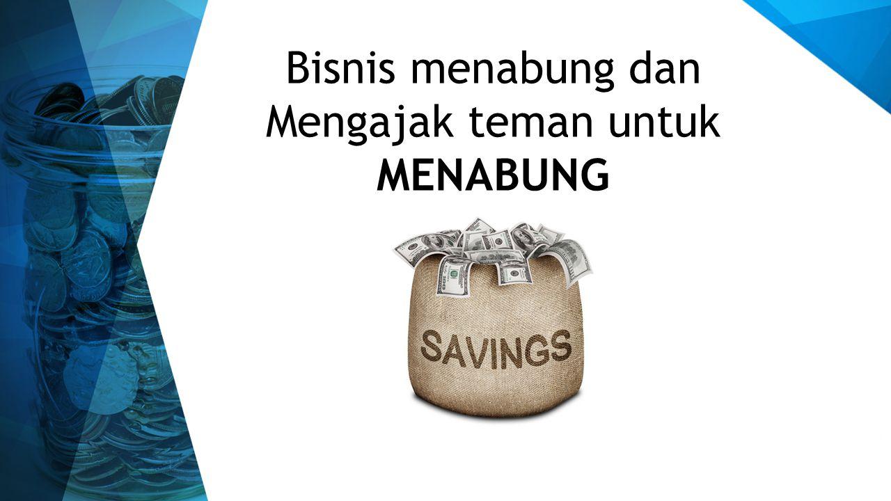 Bisnis menabung dan Mengajak teman untuk MENABUNG