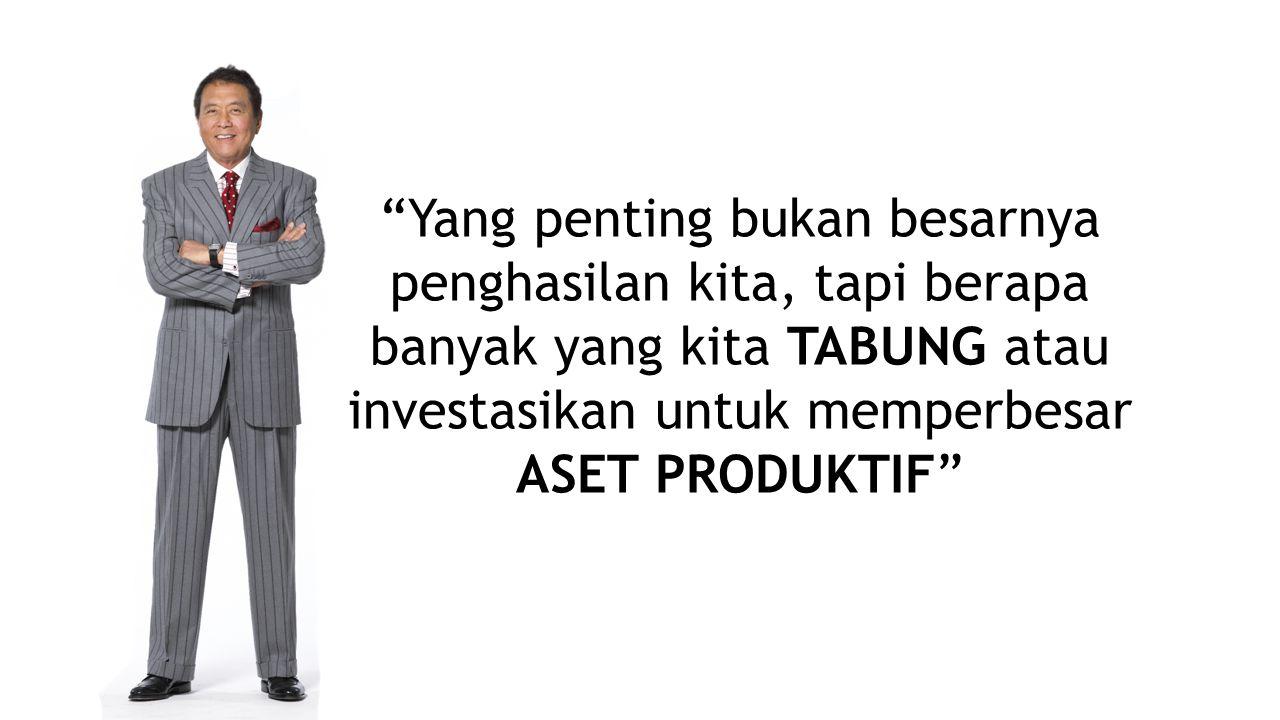 """""""Yang penting bukan besarnya penghasilan kita, tapi berapa banyak yang kita TABUNG atau investasikan untuk memperbesar ASET PRODUKTIF"""""""