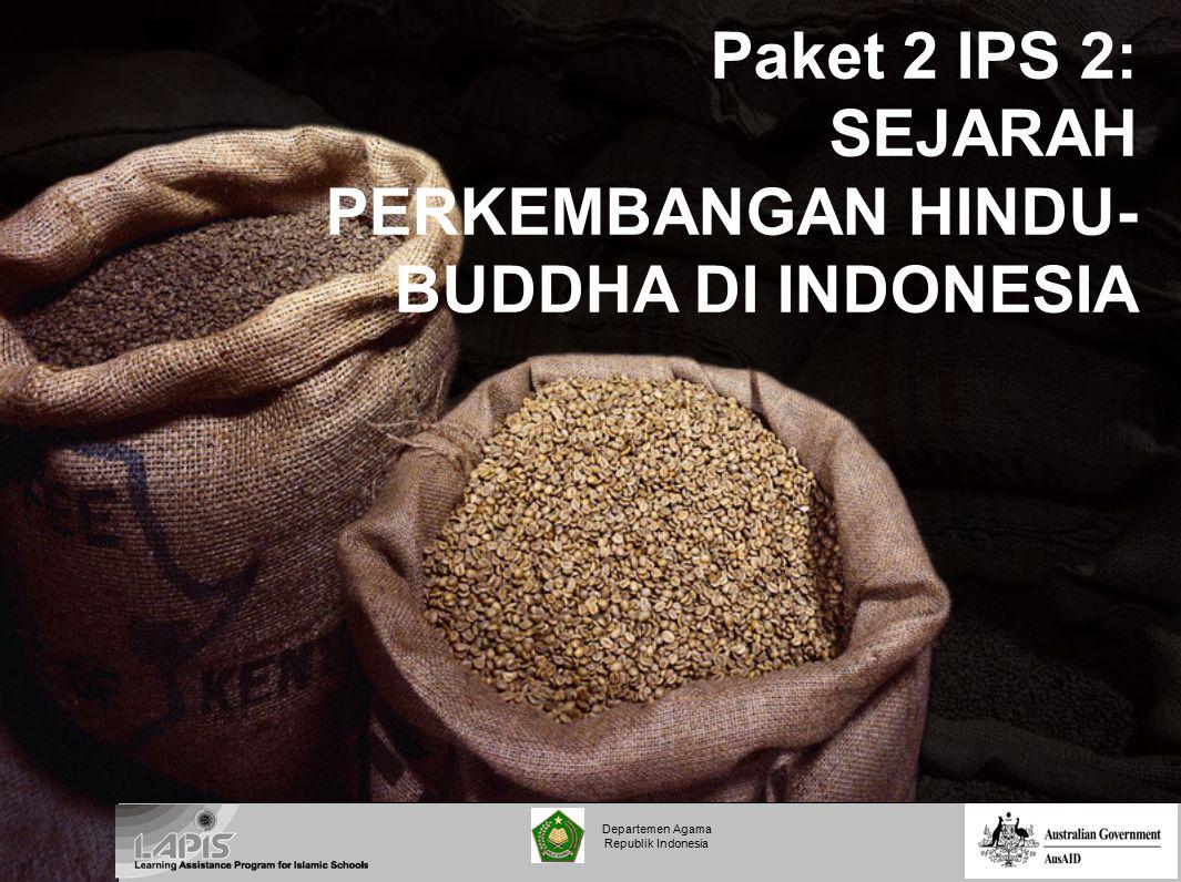 Departemen Agama Republik Indonesia Paket 2 IPS 2: SEJARAH PERKEMBANGAN HINDU- BUDDHA DI INDONESIA