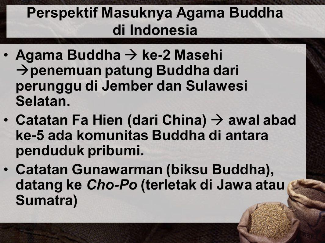 Perspektif Masuknya Agama Buddha di Indonesia Agama Buddha  ke-2 Masehi  penemuan patung Buddha dari perunggu di Jember dan Sulawesi Selatan. Catata