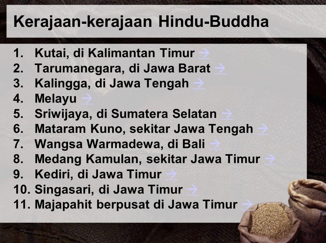 Kerajaan-kerajaan Hindu-Buddha 1.Kutai, di Kalimantan Timur   2.Tarumanegara, di Jawa Barat   3.Kalingga, di Jawa Tengah   4.Melayu   5.Sriwij