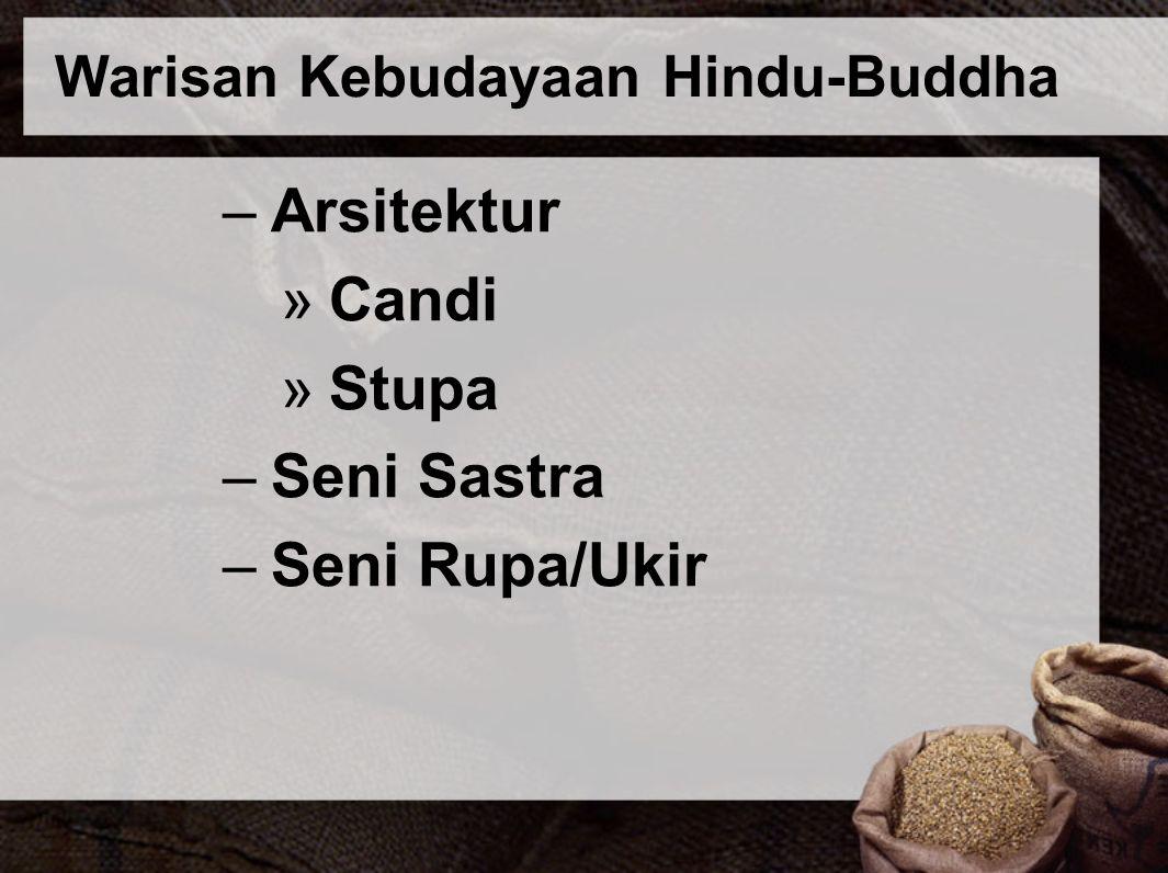 Warisan Kebudayaan Hindu-Buddha –Arsitektur »Candi »Stupa –Seni Sastra –Seni Rupa/Ukir